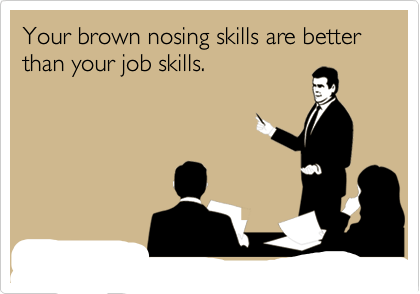 Brown nosing skills cr