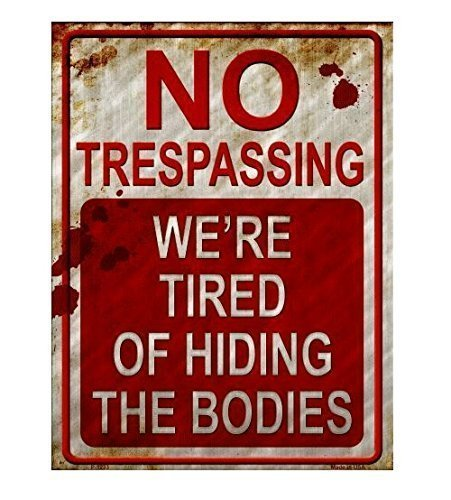 No trespassing tired of hiding bodies